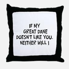Great Dane like you Throw Pillow