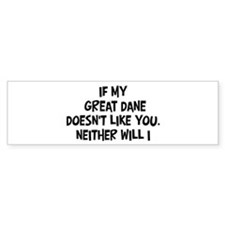 Great Dane like you Bumper Bumper Sticker