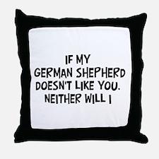 German Shepherd like you Throw Pillow