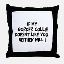 Border Collie like you Throw Pillow