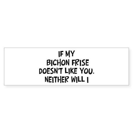 Bichon Frise like you Bumper Sticker