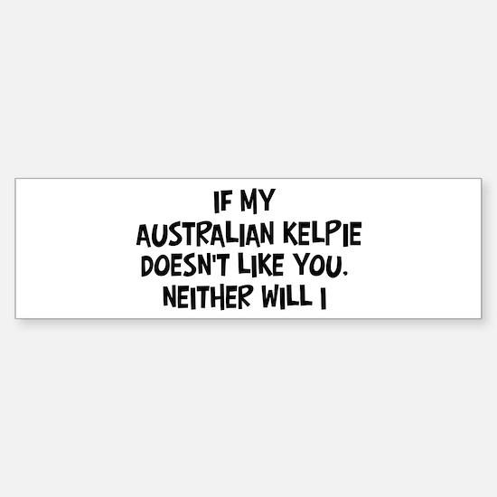 Australian Kelpie like you Bumper Bumper Bumper Sticker
