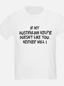 Australian Kelpie like you T-Shirt
