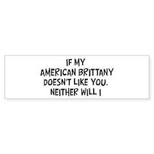 American Brittany like you Bumper Bumper Sticker