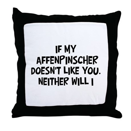 Affenpinscher like you Throw Pillow