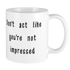 Don't Act Like You're Not Imp Small Mug
