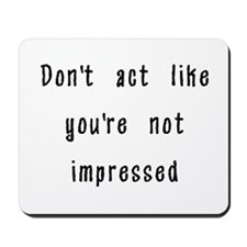 Don't Act Like You're Not Imp Mousepad