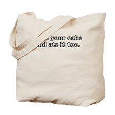 I HAD YOUR CAKE AND ATE IT TO Tote Bag