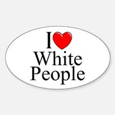 """I Love (Heart) White People"" Oval Decal"