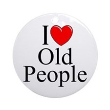 """I Love (Heart) Old People"" Ornament (Round)"