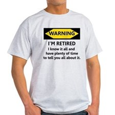 WARNING I'M RETIRED I KNOW IT T-Shirt