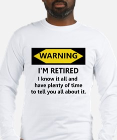 WARNING I'M RETIRED I KNOW IT Long Sleeve T-Shirt