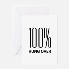 100% Hung Over Greeting Card