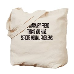 MY IMAGINARY FRIEND THINKS YO Tote Bag