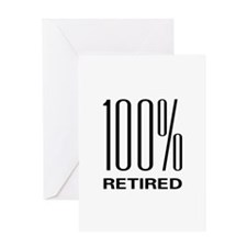 100% Retired Greeting Card
