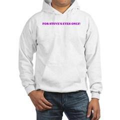 FOR STEVE'S EYES ONLY! Hoodie
