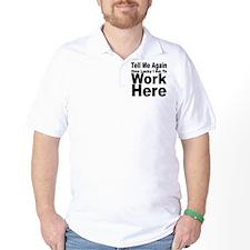 TELL ME AGAIN HOW LUCKY I AM T-Shirt