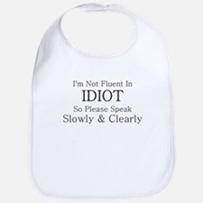 I'M NOT FLUENT IN IDIOT SO SP Bib