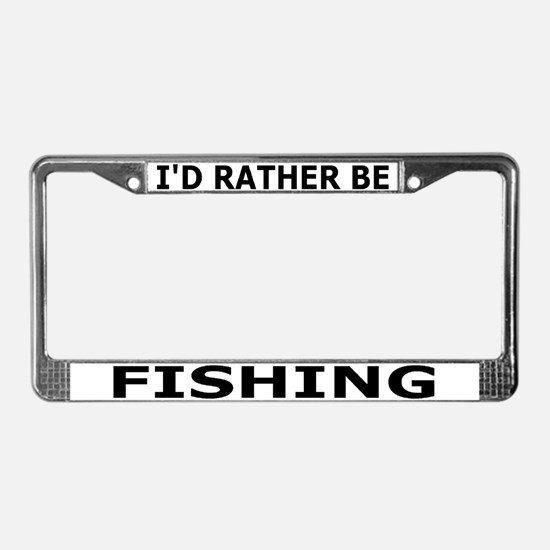 I'd Rather Be Fishing License Plate Frame