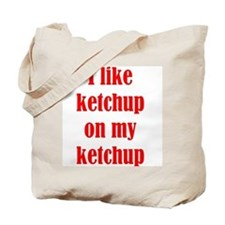 I like ketchup on my ketchup Tote Bag
