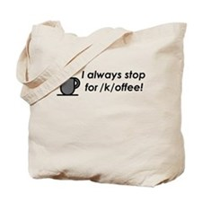 I always stop for /k/offee! Tote Bag