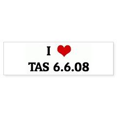 I Love TAS 6.6.08 Bumper Sticker (50 pk)