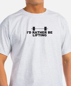 I'd Rather be Lifting T-Shirt