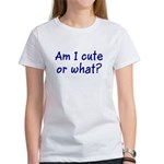Am I cute or what? Women's T-Shirt