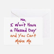 I Won't Have a Blessed Day Greeting Cards