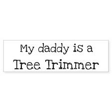 My Daddy is a Tree Trimmer Bumper Bumper Sticker