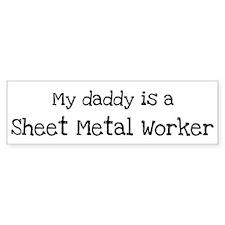 My Daddy is a Sheet Metal Wor Bumper Bumper Sticker