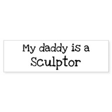 My Daddy is a Sculptor Bumper Bumper Sticker