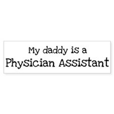My Daddy is a Physician Assis Bumper Bumper Sticker