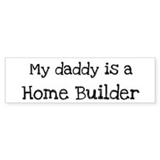 My Daddy is a Home Builder Bumper Bumper Sticker