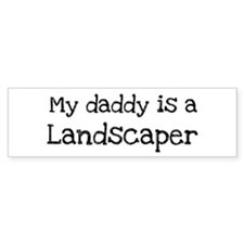 My Daddy is a Landscaper Bumper Bumper Sticker