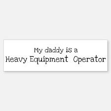 My Daddy is a Heavy Equipment Bumper Bumper Bumper Sticker