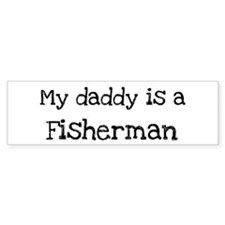 My Daddy is a Fisherman Bumper Bumper Sticker