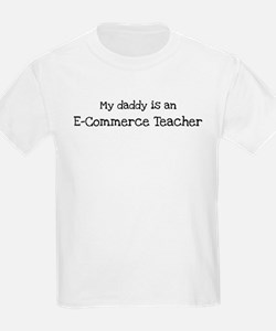 My Daddy is a E-Commerce Teac T-Shirt