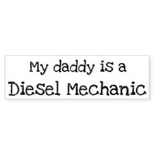 My Daddy is a Diesel Mechanic Bumper Bumper Sticker