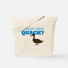 What the Quack? Tote Bag