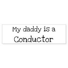 My Daddy is a Conductor Bumper Bumper Sticker