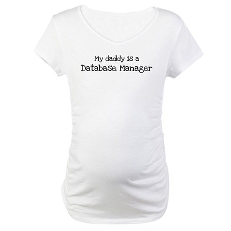 My Daddy is a Database Manage Maternity T-Shirt