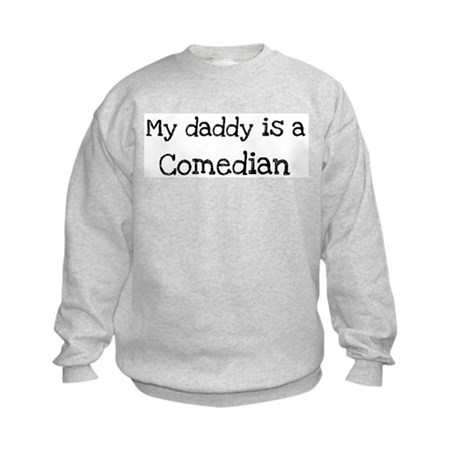 My Daddy is a Comedian Kids Sweatshirt