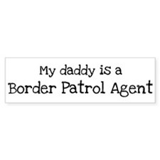 My Daddy is a Border Patrol A Bumper Bumper Sticker