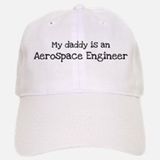 My Daddy is a Aerospace Engin Baseball Baseball Cap