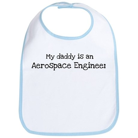 My Daddy is a Aerospace Engin Bib