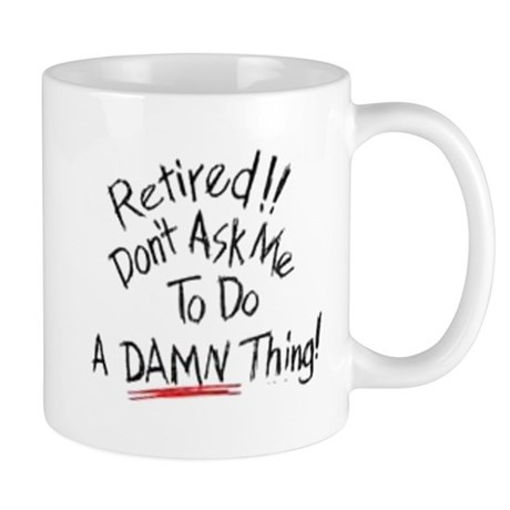 Dont ask me to do a damn thin Mug
