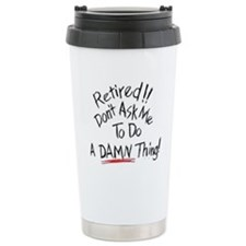 Dont ask me to do a damn thin Travel Mug