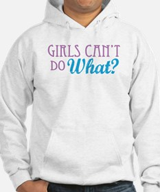 Girls Can't Do What? Hoodie