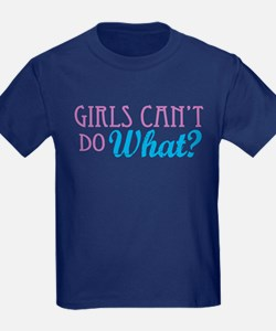 Girls Can't Do What? T